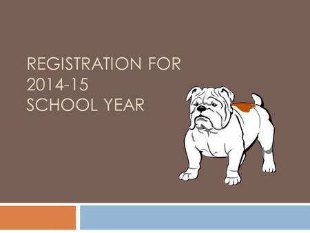 REGISTRATION FOR 2014-15 SCHOOL YEAR. Purpose  Explain scheduling process  Review Timeline  Distribute registration materials 1. Course Selection Sheet.