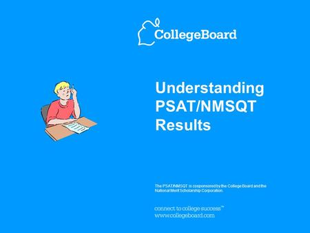 Understanding PSAT/NMSQT Results The PSAT/NMSQT is cosponsored by the College Board and the National Merit Scholarship Corporation. OCTOBER 2008.