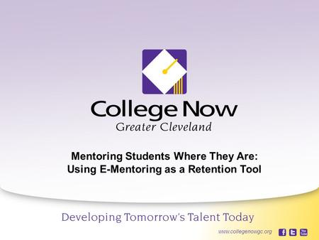 4/21/20151 www.collegenowgc.org Mentoring Students Where They Are: Using E-Mentoring as a Retention Tool www.collegenowgc.org.