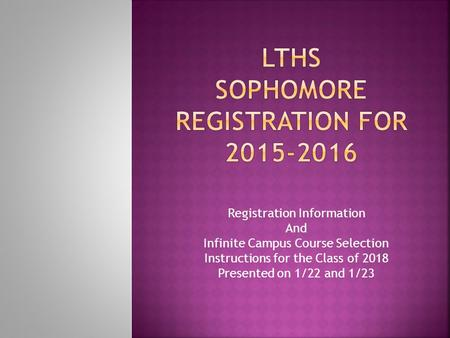 Registration Information And Infinite Campus Course Selection Instructions for the Class of 2018 Presented on 1/22 and 1/23.