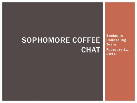 Beckman Counseling Team February 11, 2014 SOPHOMORE COFFEE CHAT.