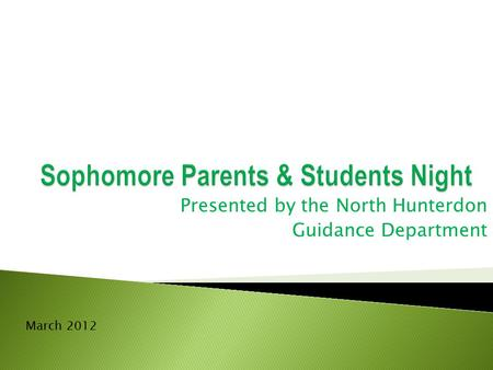Presented by the North Hunterdon Guidance Department March 2012.