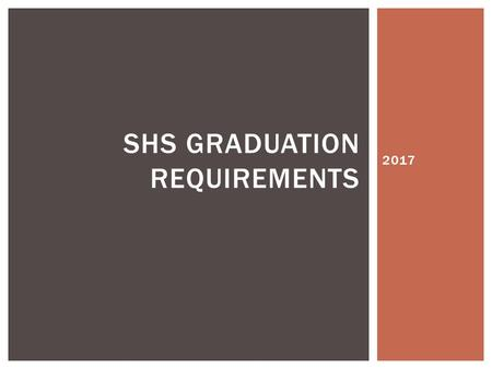 2017 SHS GRADUATION REQUIREMENTS. ReadingWritingMathScience 2017Yes STATE TESTING REQS.