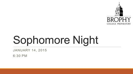 Sophomore Night JANUARY 14, 2015 6:30 PM. Welcome!