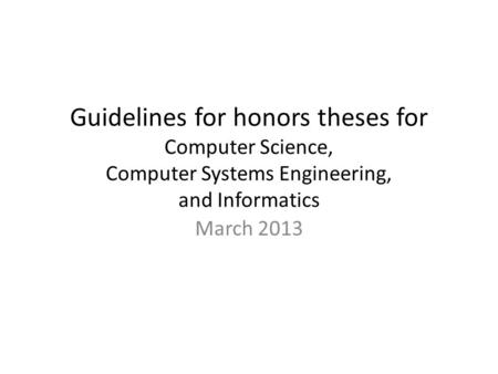 Guidelines for honors theses for Computer Science, Computer Systems Engineering, and Informatics March 2013.