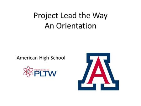 Project Lead the Way An Orientation American High School.