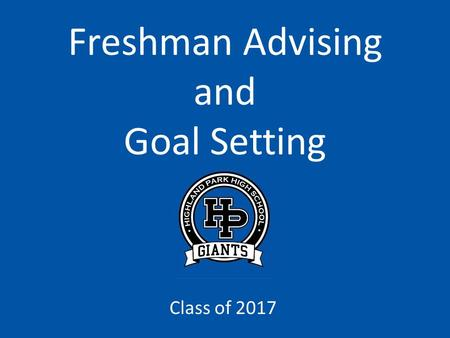 Freshman Advising and Goal Setting Class of 2017.