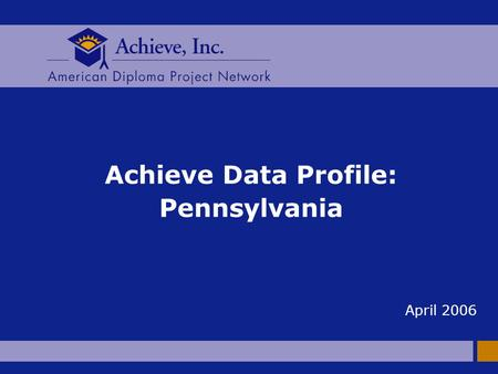 Achieve Data Profile: Pennsylvania April 2006. 2 AMERICAN DIPLOMA PROJECT NETWORK The Big Picture n To be successful in today's economy, all students.