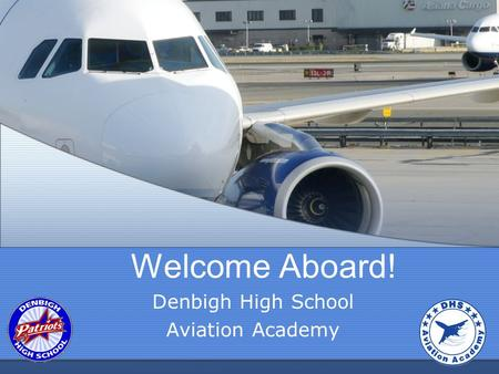 Welcome Aboard! Denbigh High School Aviation Academy.