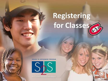 Registering for Classes. Go to the Senior to Sophomore homepage : www.stcloudstate.edu/continuingstudies/s2s/default.asp Scroll down and click on the:
