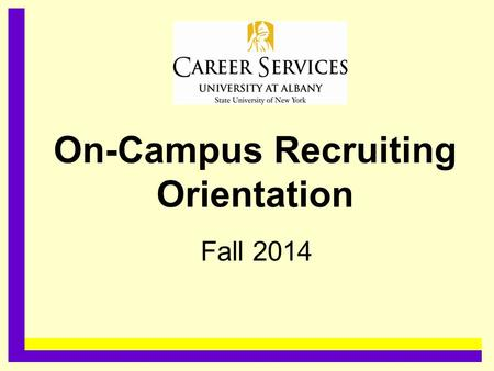 On-Campus Recruiting Orientation Fall 2014.........................................