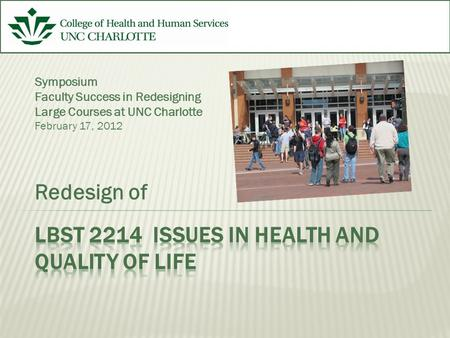 Redesign of Symposium Faculty Success in Redesigning Large Courses at UNC Charlotte February 17, 2012.