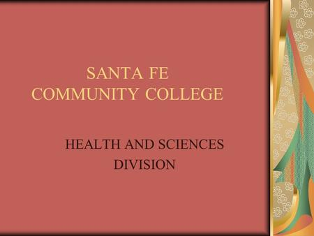SANTA FE COMMUNITY COLLEGE HEALTH AND SCIENCES DIVISION.