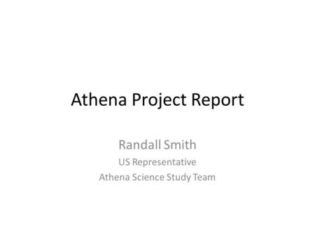 Randall Smith US Representative Athena Science <strong>Study</strong> Team