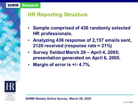 © 2005 SHRM SHRM Weekly Online Survey: March 29, 2005 HR Reporting Structure Sample comprised of 436 randomly selected HR professionals. Analyzing 436.