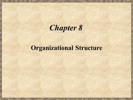 Chapter 8 Organizational Structure. Learning Objectives  Explain how an organizational structure may be used by a firm to achieve its strategic plan.
