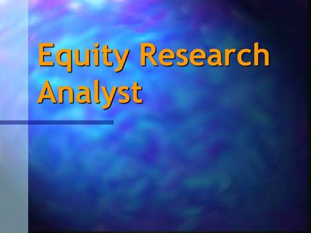 Equity Research Analyst. What is Equity Research? Engage in primary and direct research in a coverage area as well as make investment recommendation Engage.