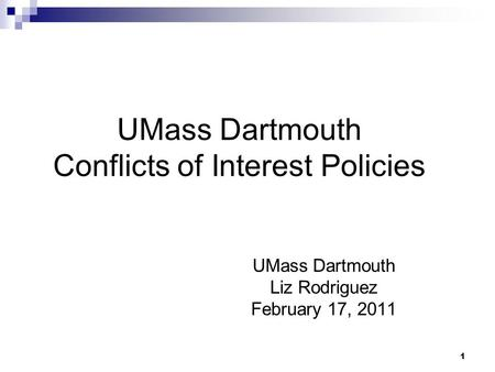 1 UMass Dartmouth Conflicts of Interest Policies UMass Dartmouth Liz Rodriguez February 17, 2011.