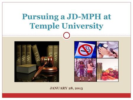 JANUARY 28, 2013 Pursuing a JD-MPH at Temple University.
