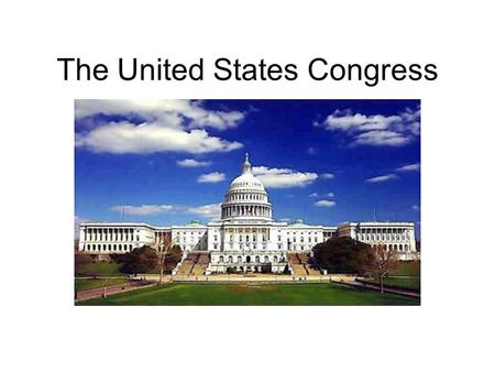 The United States Congress. Congress Bicameral Legislature Members v. Body as a whole Local v. National interests.