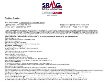 Position Opening Job Classification: Administrative Assistant, Sales Opening Date: December 12, 2013 Location: Corporate Office - Chaparral Closing Date: