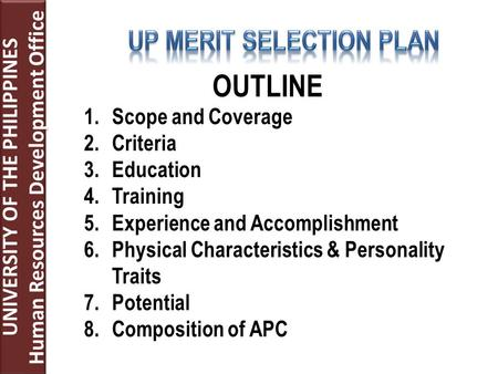 UNIVERSITY OF THE PHILIPPINES Human Resources Development Office UNIVERSITY OF THE PHILIPPINES Human Resources Development Office OUTLINE 1.Scope and Coverage.