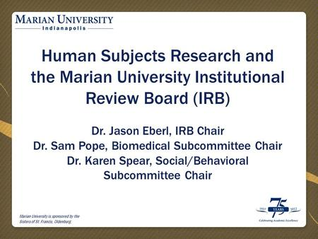 Marian University is sponsored by the Sisters of St. Francis, Oldenburg. Human Subjects Research and the Marian University Institutional Review Board (IRB)