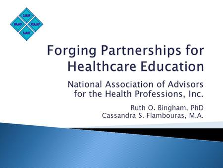 National Association of Advisors for the Health Professions, Inc. Ruth O. Bingham, PhD Cassandra S. Flambouras, M.A.