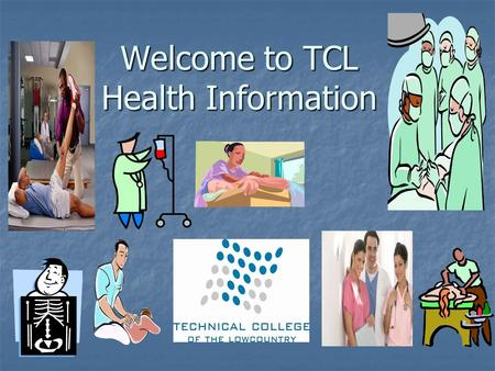 Welcome to TCL Health Information. TCL Division of Health Science Programs.