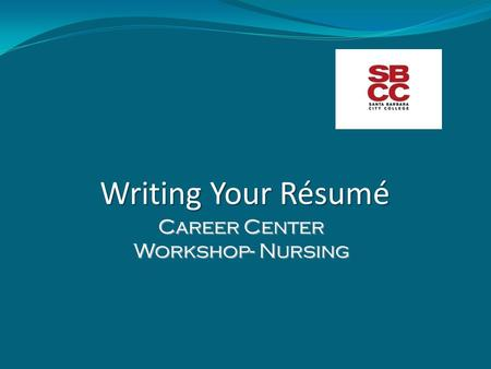 Writing Your Résumé Career Center Workshop- Nursing.