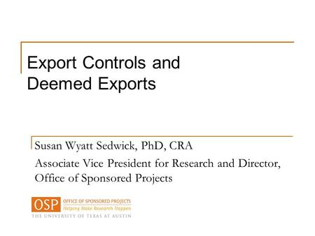 Susan Wyatt Sedwick, PhD, CRA Associate Vice President for Research and Director, Office of Sponsored Projects Export Controls and Deemed Exports.