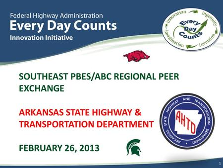 SOUTHEAST PBES/ABC REGIONAL PEER EXCHANGE ARKANSAS STATE HIGHWAY & TRANSPORTATION DEPARTMENT FEBRUARY 26, 2013 1.