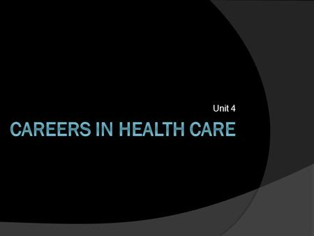 Unit 4 Careers In Health Care.