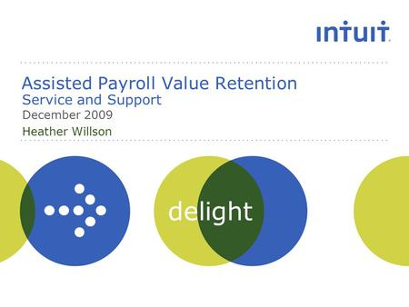 Delight Assisted Payroll Value Retention Service and Support December 2009 Heather Willson.