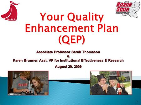 1 Your Quality Enhancement Plan (QEP) Associate Professor Sarah Thomason & Karen Brunner, Asst. VP for Institutional Effectiveness & Research August 29,
