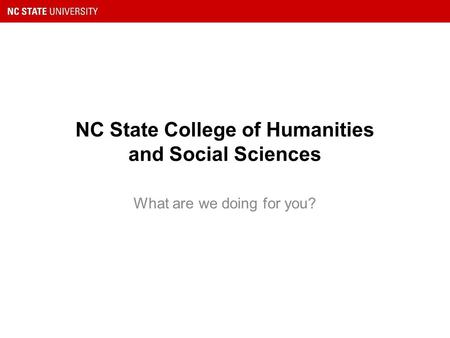 NC State College of Humanities and Social Sciences What are we doing for you?