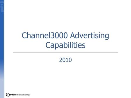 Channel3000 Advertising Capabilities 2010. Leaderboard Dimensions: 728x90 Placement: Top of Page Formats:.jpg,.gif,.swf Functionality: Rotates upon refresh.