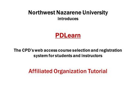 Northwest Nazarene University introduces PDLearn The CPD's web access course selection and registration system for students and instructors Affiliated.