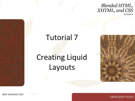 INTRODUCTORY Tutorial 7 Creating Liquid Layouts. XP Objectives Discern the differences among various types of layouts Create a liquid layout Create a.