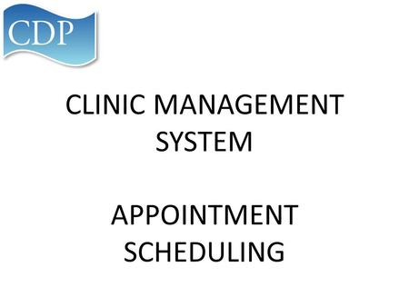 CLINIC MANAGEMENT SYSTEM APPOINTMENT SCHEDULING. How will this start? Any schedules already built will not be carried over to the CMS Portal You will.