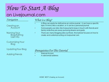 How To Start A Blog on Livejournal.com Navigation Creating an Account Naming Your Blog/Editing User Info Customizing Your Blog Updating Your Blog Adding.
