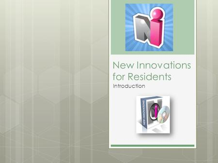 New Innovations for Residents Introduction. Objectives Explore SchedulesResults Track ProceduresDuty Hours Produce Scholarly Activities Journals Resident.