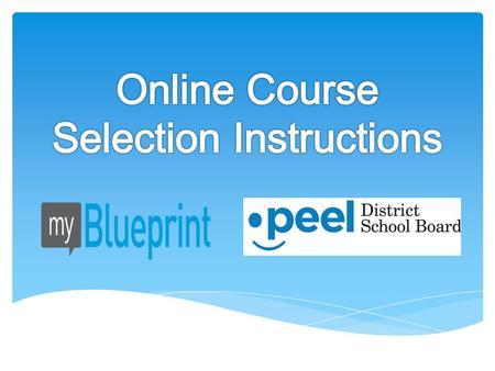 Step 1 – Create an Account  Visit www.myblueprint.ca/peelwww.myblueprint.ca/peel Step 2 - Plan Your Courses  High School Planner  Adding a Course 