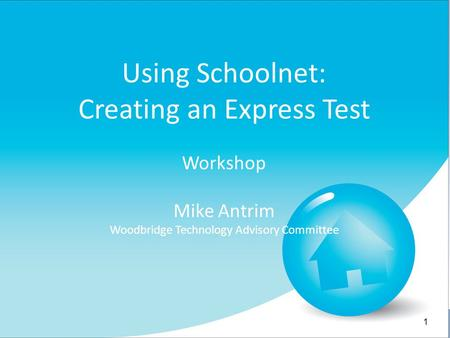 Using Schoolnet: Creating an Express Test Workshop Mike Antrim Woodbridge Technology Advisory Committee 1.