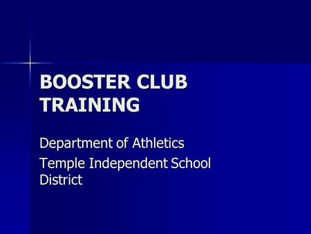 BOOSTER CLUB TRAINING Department of Athletics Temple Independent School District.