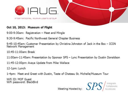 Oct 10, 2013: Museum of Flight 9:00-9:30am: Registration – Meet and Mingle 9:30-9:45am: Pacific Northwest General Chapter Business 9:45-10:45am: Customer.