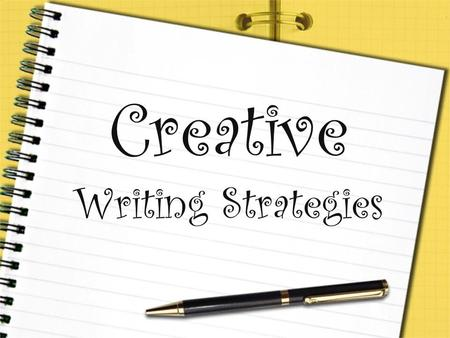 "Creative Writing Strategies. Creative Writing Strategies: Simile: a way of describing something using ""like"" or ""as"" Metaphor: a way of describing something."