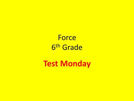Force 6 th Grade Test Monday. Forces affect Motion in Predictable Ways Newton's Laws 1 st Law: Law of Inertia 2 nd Law: F=ma 3 rd Law: Action Reaction.