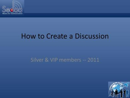 Click to edit Master title style How to Create a Discussion Silver & VIP members -- 2011.