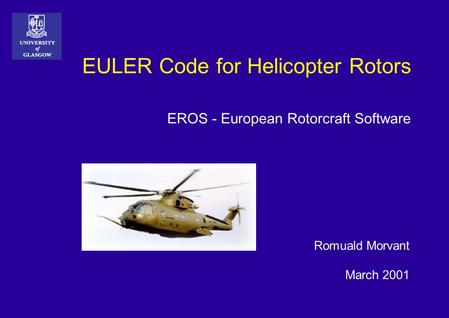 EULER Code for Helicopter Rotors EROS - European Rotorcraft Software Romuald Morvant March 2001.